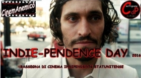 INDIE-PENDENCE DAY (rassegna di cinema indipendente nord americano) - cinemAnemico
